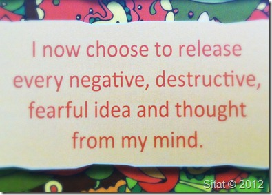 Jeg velger nå å gi slipp på alle negative, ødeleggende og skremmende idé og tanke fra mitt sinn